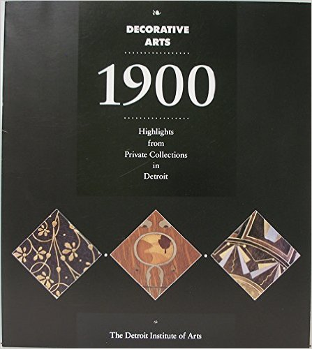 Decorative Arts 1900: Highlights from Private Collections in Detroit