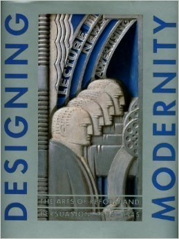 Designing Modernity: The Arts of Reform and Persuasion 1885 – 1945