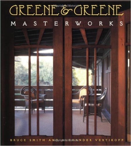 Greene & Greene: Master Builders of the American Arts and Crafts Movement