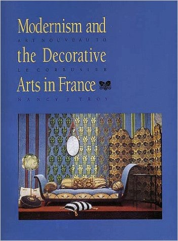 Modernism and the Decorative Arts in France: Art Nouveau to Le Courbusier