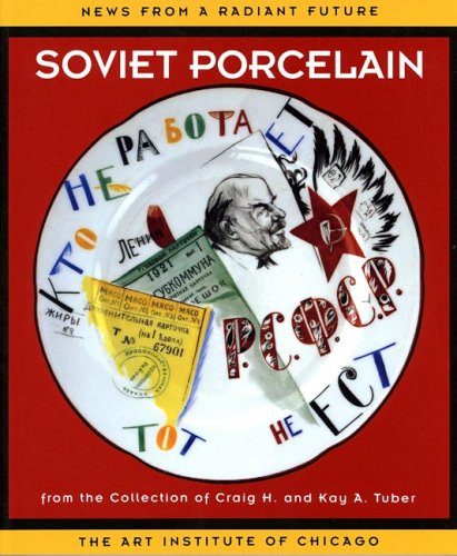News from a Radiant Future: Soviet Porcelain from the Collection of Craig H. and Kay A. Tuber