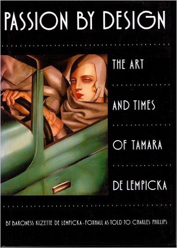 Passion by Design: The Life and Times of Tamara De Lempicka