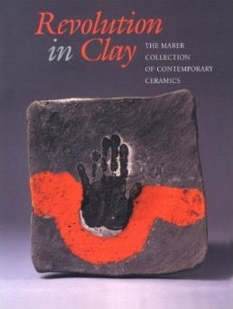 Revolutions in Clay: The Marer Collection of Contemporary Ceramics