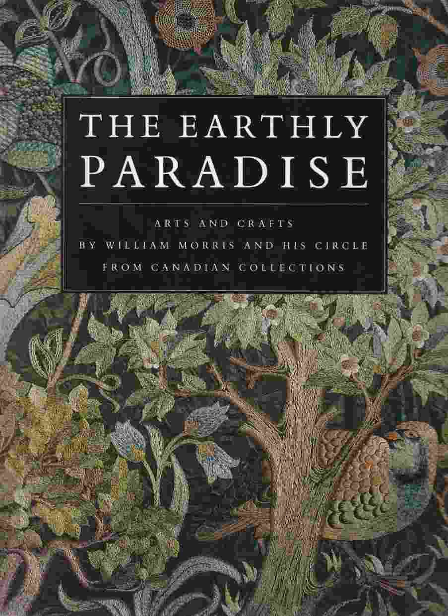 The Earthly Paradise: Arts and Crafts by William Morris and his Circle