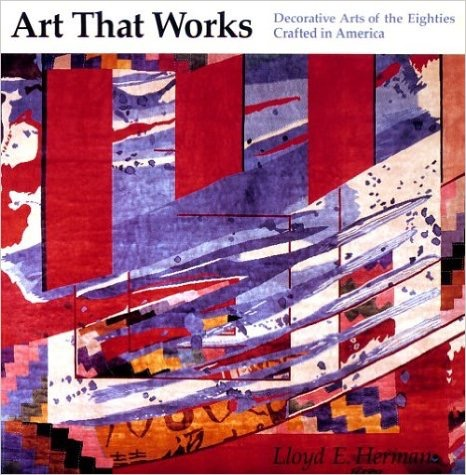 Art That Works: Decorative Arts of the Eighties Crafted in America