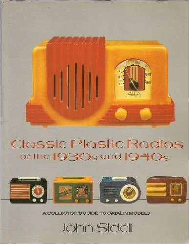 Classic Plastic Radios of the 1930s and 1940s: A Collector's Guide to Catalin Models
