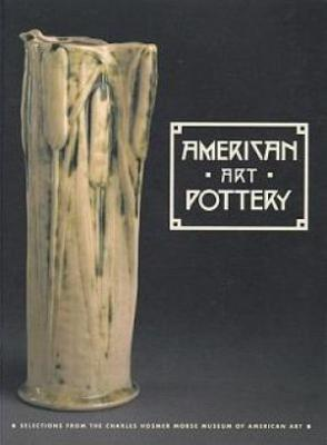 American Art Pottery: Selections from the Charles Hosmer Morse Museum of American Art