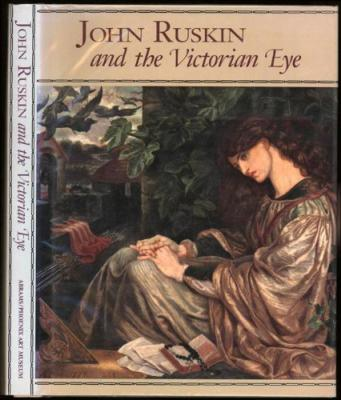 John Ruskin and the Victorian Eye