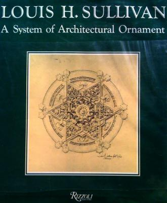 Louis H. Sullivan: A System of Architectural Ornament