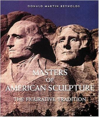 Masters of American Sculpture: The Figurative Tradition from the American Renaissance to the Millennium