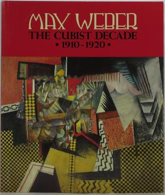 Max Weber: The Cubist Decade, 1910-1920