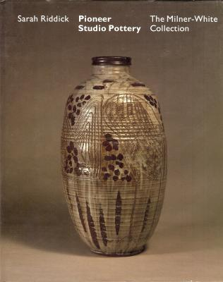 Pioneer Studio Pottery: The Milne-White Collection
