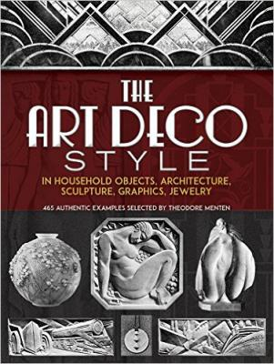 The Art Deco Style in Household Objects, Architecture, Sculpture, Graphics,Jewelry