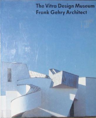 The Vitra Design Museum: Frank Gehry Architect