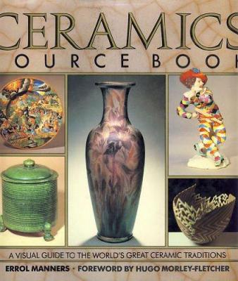 Ceramics Sourcebook: A Visual Guide to the World's Great Ceramic Traditions