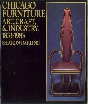Chicago Furniture Art, Craft, and Industry 1833 – 1983