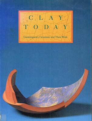 Clay Today: Contemporary Ceramists and Their Work