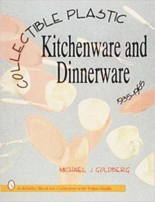 Collectible Plastic Kitchenware and Dinnerware 1935 – 1965
